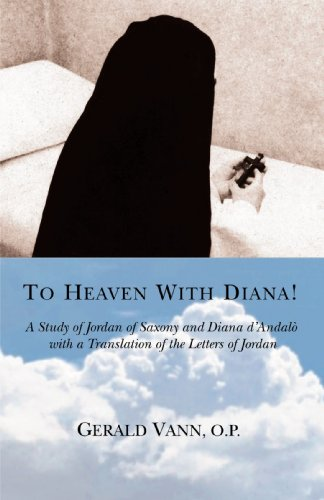 Amazon.com: To Heaven With Diana!: A Study of Jordan of Saxony and Diana d'Andalò with a Translation of the Letters of Jordan (9780595385867): GERALD O.P.: Books