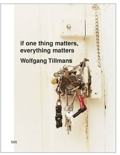 Amazon.com: Wolfgang Tillmans: If One Thing Matters, Everything Matters (9781854374851): Wolfgang Tillmans: Books