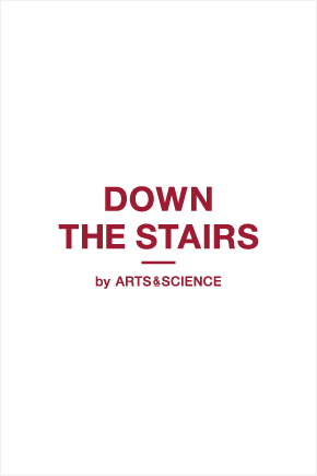 ARTS&SCIENCE - Information - DOWN THE STAIRS by ARTS & SCIENCE