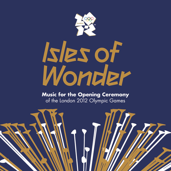 Isles of Wonder: Olympic opening ceremonies OST is the album of the forever. - NeoGAF