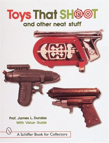 Amazon.co.jp: Toys That Shoot: With Values (A Schiffer Book for Collectors): James L. Dundas: 洋書