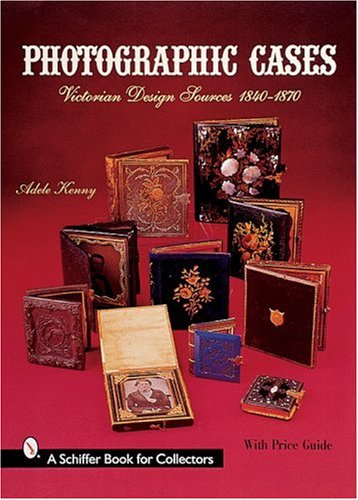 Amazon.co.jp: Photographic Cases: Victorian Design Sources, 1840-1870 (A Schiffer Book for Collectors): Adele Kenny: 洋書
