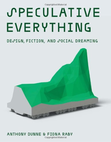 Amazon.co.jp: Speculative Everything: Design, Fiction, and Social Dreaming: Anthony Dunne, Fiona Raby: 洋書
