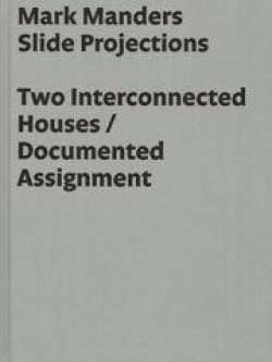BOOKS by artist > M - Mark Manders: Two Interconnected Houses / Documented Assignment - Satellite サテライト | art books 現代アート書籍 | art goods 現代アートグッズ | art works 現代アート作品