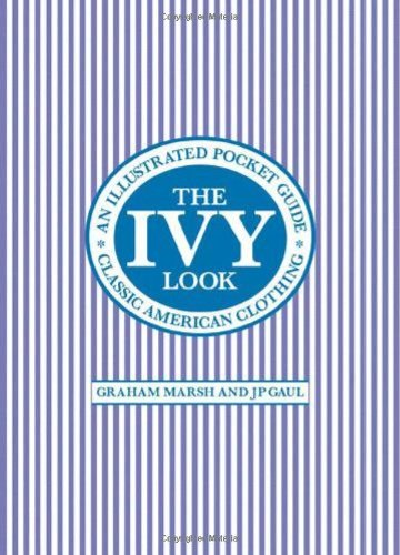 Amazon.co.jp: The Ivy Look: Classic American Clothing - An Illustrated Pocket Guide: Graham Marsh, J. P. Gaul: 洋書