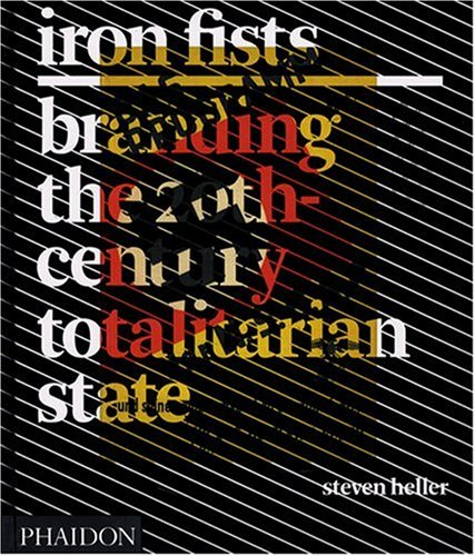 Amazon.com: Iron Fists: Branding the 20th-Century Totalitarian State (9780714848464): Steven Heller: Books