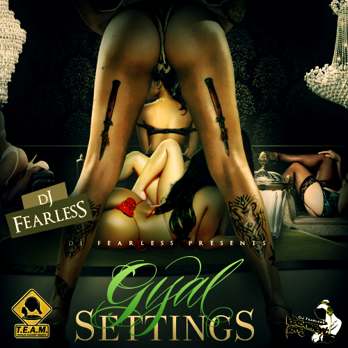Various Artists - Gyal Settings Hosted by DJ FearLess // Free Mixtape @ DatPiff.com