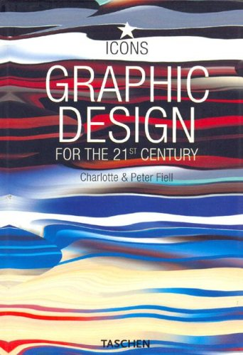 Graphic Design for the 21st Century (Icons Series): Charlotte Fiell, Peter Fiell: 9783822838778: Amazon.com: Books