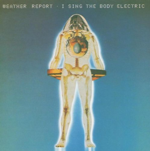 Amazon.co.jp: I Sing the Body Electric: Weather Report: 音楽