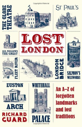 Amazon.co.jp: Lost London: An A-z of Forgotten Landmarks and Lost Traditions: Richard Guard: 洋書