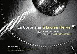 Amazon.co.jp: Le Corbusier & Lucien Herve: A Dialogue Between Architect and Photographer: Jacques Sbriglio, Teresa Lavender Fagan: 洋書