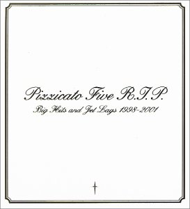 Amazon.co.jp: Pizzicato Five R.I.P~Big Hits and Jet Lags 1998-2001~: pizzicato five, 小西康陽, YOU THE ROCK, 村山達哉, 福富幸宏, 窪田晴男, 三橋俊哉, 坂元俊介: 音楽