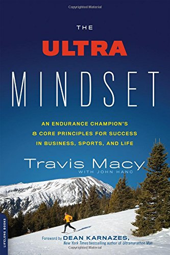 The Ultra Mindset: An Endurance Champion's 8 Core Principles for Success in Business, Sports, and Life: Travis Macy, John Hanc: 9780738218144: Amazon.com: Books