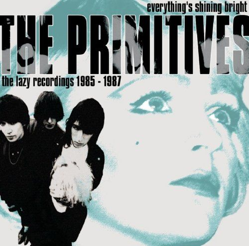 Primitives, The - Everything's Shining Bright: The Lazy Recordings 1985 - 1987 (CD) at Discogs