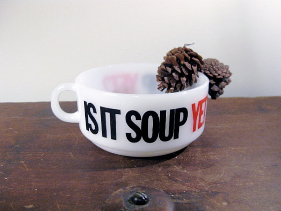 Glasbake soup bowl mug humorous Is It Soup Yet by pulloverthecar