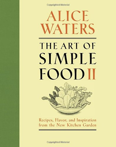 Amazon.co.jp: The Art of Simple Food II: Recipes, Flavor, and Inspiration from the New Kitchen Garden: Alice Waters: 洋書