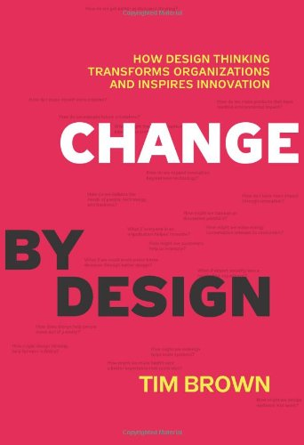 Amazon.co.jp: Change by Design: How Design Thinking Transforms Organizations and Inspires Innovation: Tim Brown: 洋書