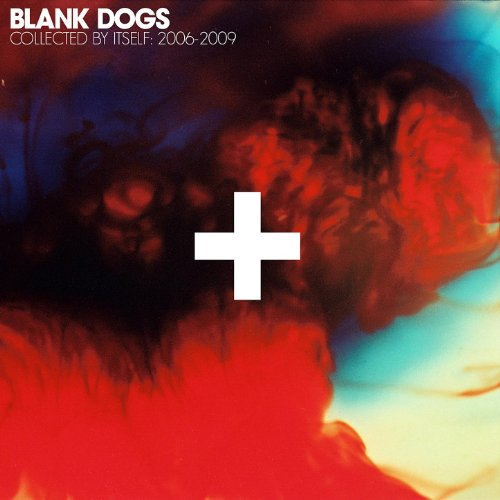 Amazon.co.jp: Collected By Itself: 2006-2009: Blank Dogs: MP3ダウンロード