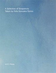 Amazon.co.jp: A Selection of Snapshots Taken by Felix Gonzalez-Torres: Felix Gonzalez-Torres: 洋書
