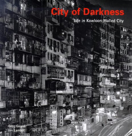 Amazon.co.jp: City of Darkness: Life in Kowloon Walled City: Ian Lambot, Greg Girard: 洋書