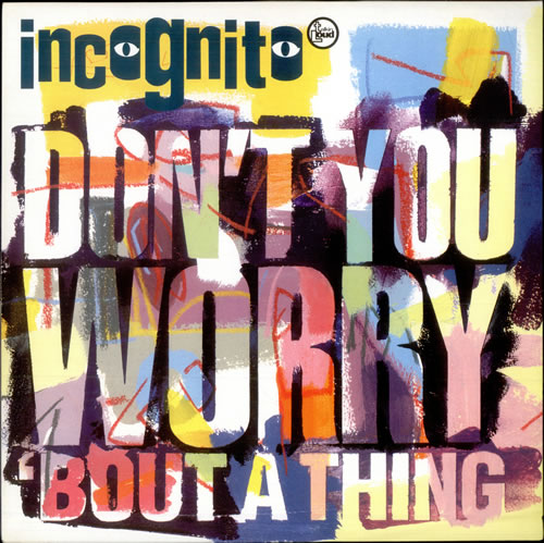 """Incognito Don't You Worry 'Bout A Thing UK 12"""" RECORD/MAXI SINGLE (508696)"""