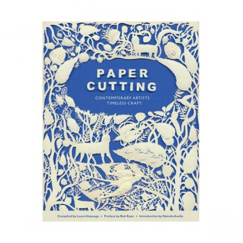 Paper Cutting: Contemporary Artists, Timeless Craft Compiled by Laura Heyenga