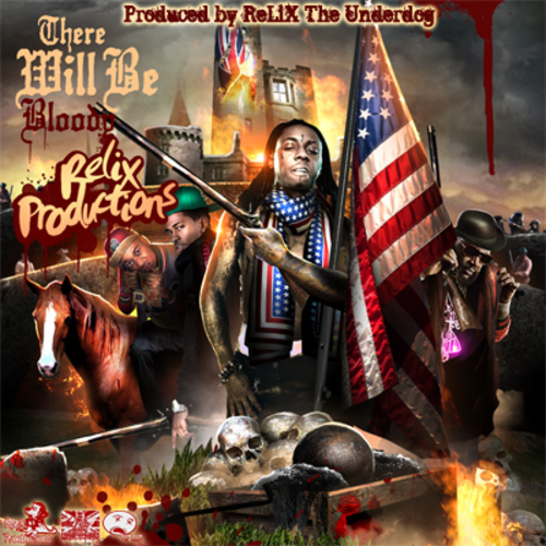 Various Artists - There Will Be Blood Hosted by Relix The Underdog // Free Mixtape @ DatPiff.com