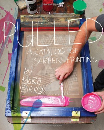 Amazon.co.jp: Pulled: A Catalog of Screen Printing: Michael Perry: 洋書
