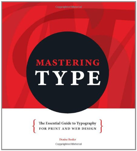 Amazon.com: Mastering Type: The Essential Guide to Typography for Print and Web Design (9781440313691): Denise Bosler: Books