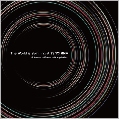 The World Is Spinning at 33 1/3 RPM -A Cassette Records Compilation-|Cassette Records Official Site