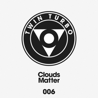 Twin Turbo 006 - Matter by CLOUDS - MP3 Release - Boomkat - Your independent music specialist