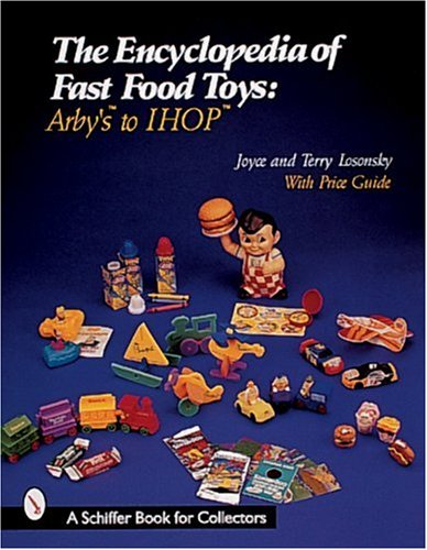 Amazon.co.jp: The Encyclopedia of Fast Food Toys: Arby's to Ihop (A Schiffer Book for Collectors): Joyce Losonsky, Terry Losonsky: 洋書