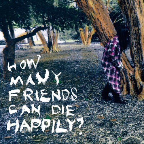 Amazon.co.jp: How Many Friends Can Die Happily?: 音楽