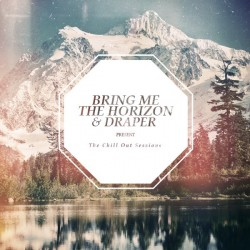 Bring Me The Horizon & Draper : The Chill Out Sessions | Has it leaked?