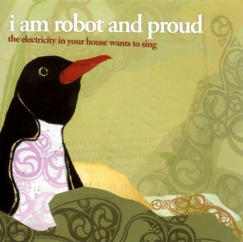 Amazon.co.jp: The Electricity In Your House Wants To Sing: I Am Robot And Proud: 音楽