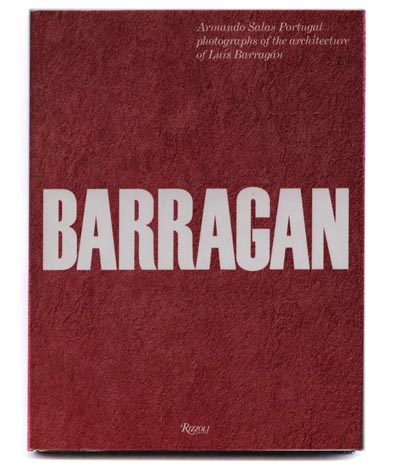[Barragan] Bleecker and Monfried: BARRAGAN: ARMANDO SALAS PORTUGAL PHOTOGRAPHS OF THE ARCHITECTURE OF LUIS BARRAGAN. NYC: Rizzoli, 1992.