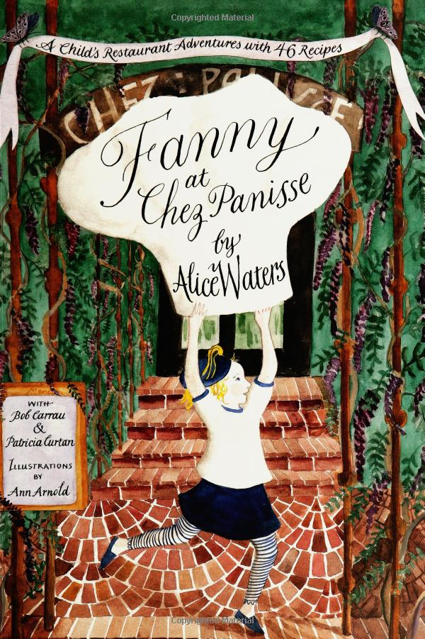 Amazon.com: Fanny at Chez Panisse: A Child's Restaurant Adventures with 46 Recipes (9780060928681): Alice L. Waters: Books