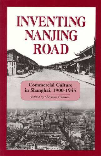 Amazon.co.jp: Inventing Nanjing Road: Commercial Culture in Shanghai, 1900-1945 (Cornell East Asia Series): Sherman Cochran: 洋書