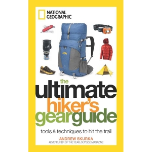 The Ultimate Hiker's Gear Guide: Tools & Techniques to Hit the Trail - Andrew Skurka