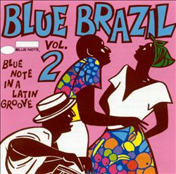 Blue Brazil, Vol. 2: Blue Note in a Latin Groove - Various Artists : Songs, Reviews, Credits, Awards : AllMusic