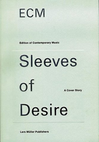 Amazon.co.jp: Ecm: Sleeves of Desire : A Cover Story (Edition of Contemporary Music Sleeves of Desire : a Cover Story): Lars Muller: 洋書