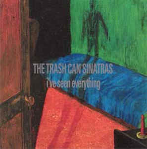 The Trash Can Sinatras - I've Seen Everything (CD, Album) at Discogs