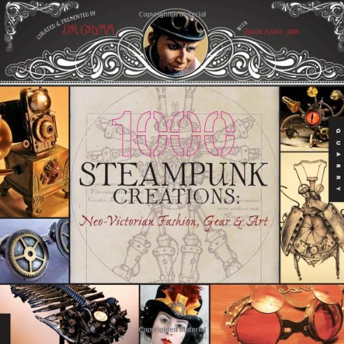 Amazon.com: 1,000 Steampunk Creations: Neo-Victorian Fashion, Gear, and Art (1000 Series) (9781592536917): Dr. Grymm, Barbe Saint John: Books