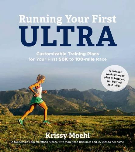 Amazon.co.jp: Running Your First Ultra: Customizable Training Plans for Your First 50k to 100-Mile Race: Krissy Moehl: 洋書