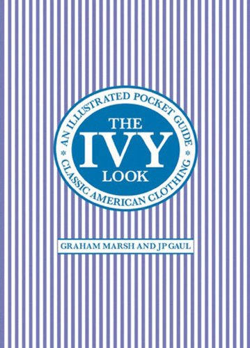 The Ivy Look: Classic American Clothing - An Illustrated Pocket Guide: Amazon.co.uk: Graham Marsh, J.P. Gaul: Books