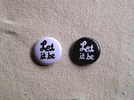 Let It Be 1 inch button White or Black by amillioncitylights