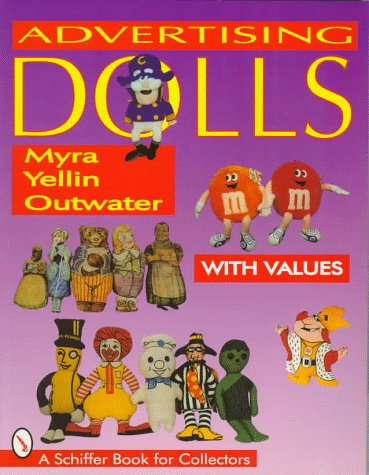 Amazon.co.jp: Advertising Dolls: The History of American Advertising Dolls from 1900-1990 (A Schiffer Book for Collectors): Myra Yellin Outwater, Eric B. Outwater: 洋書