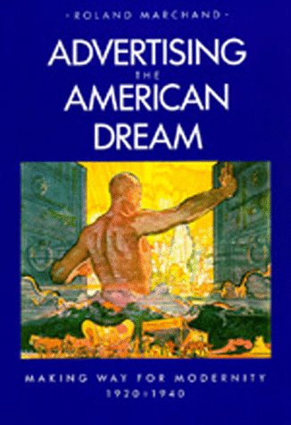 Amazon.co.jp: Advertising the American Dream: Making Way for Modernity, 1920-1940: Roland Marchand: 洋書