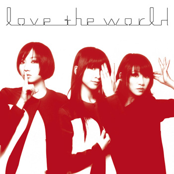 Perfume Official Site|DISCOGRAPHY|love the world