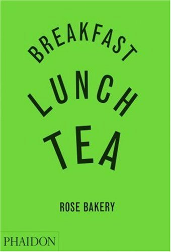 Amazon.co.jp: Breakfast, Lunch, Tea: The Many Little Meals of Rose Bakery: Rose Carrarini